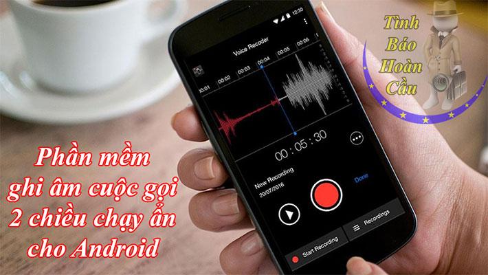 Phần mềm ghi âm cuộc gọi 2 chiều cho Android miễn phí