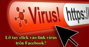 Lỡ tay click vào link virus trên Facebook bằng điện thoại phải làm sao?