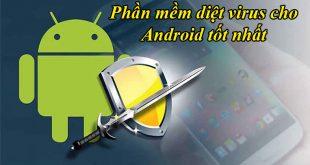 Phần mềm diệt virus cho điện thoại Android tốt nhất 2021 miễn phí